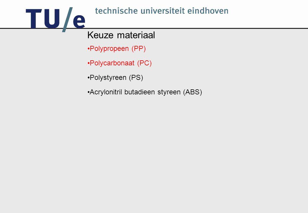 Keuze materiaal Polypropeen (PP) Polycarbonaat (PC) Polystyreen (PS) Acrylonitril butadieen styreen (ABS)