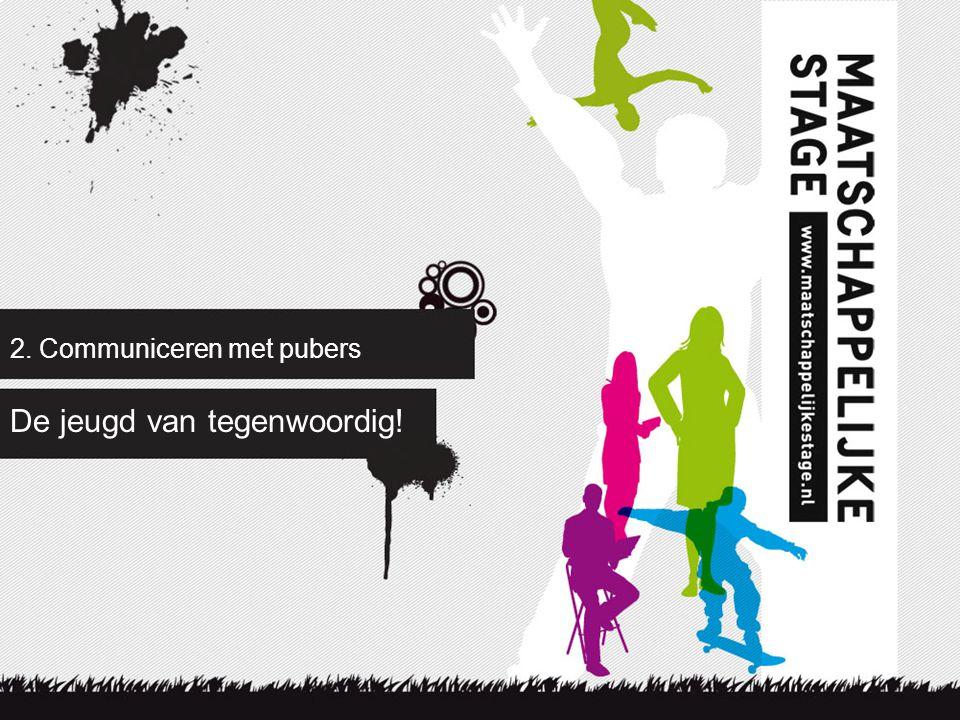 2. Communiceren met pubers De jeugd van tegenwoordig!