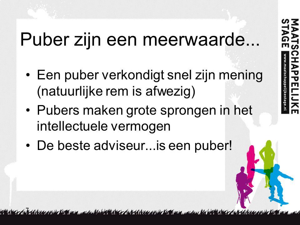 7 Puber zijn een meerwaarde... Een puber verkondigt snel zijn mening (natuurlijke rem is afwezig) Pubers maken grote sprongen in het intellectuele ver