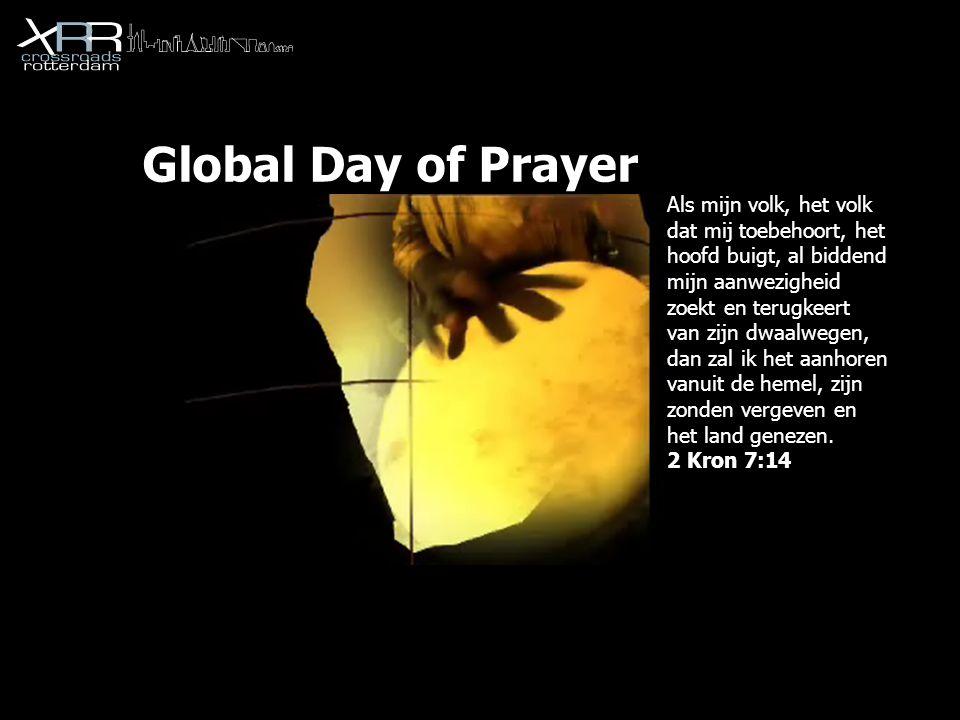 Global Day of Prayer Als mijn volk, het volk dat mij toebehoort, het hoofd buigt, al biddend mijn aanwezigheid zoekt en terugkeert van zijn dwaalwegen, dan zal ik het aanhoren vanuit de hemel, zijn zonden vergeven en het land genezen.