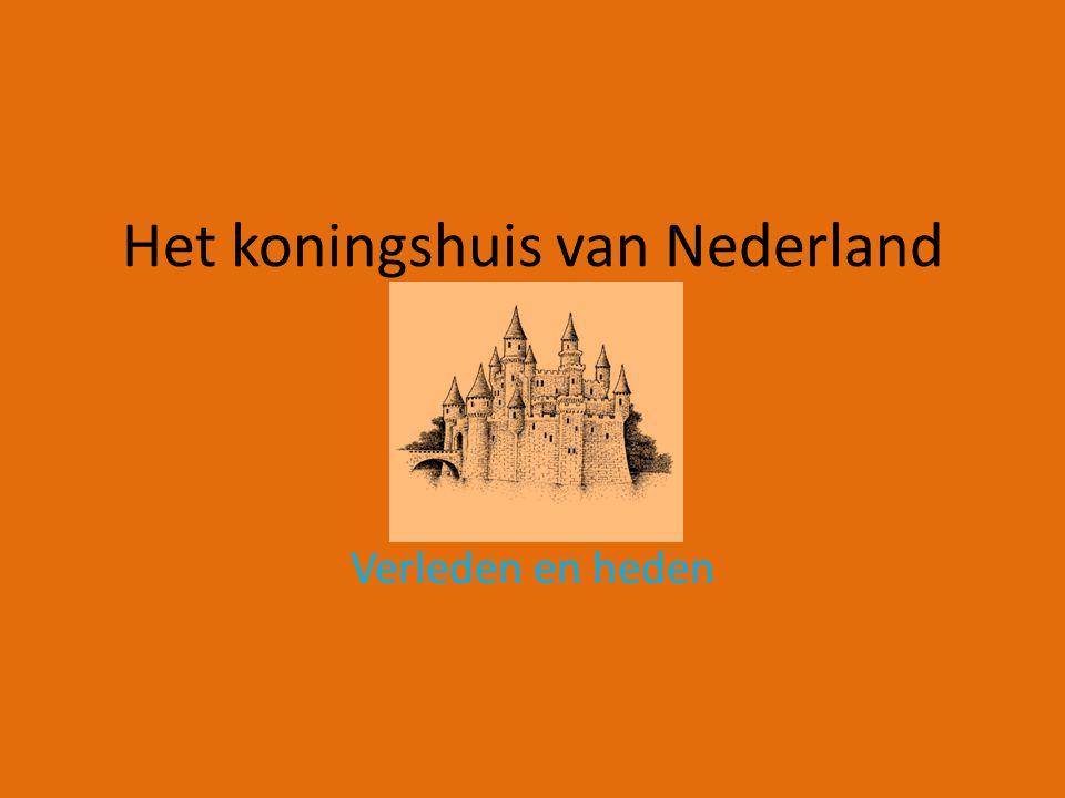 Het koningshuis van Nederland Verleden en heden