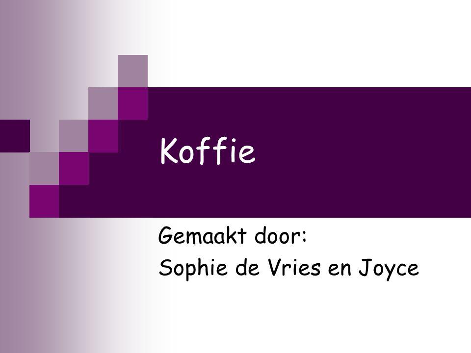 Koffie Gemaakt door: Sophie de Vries en Joyce