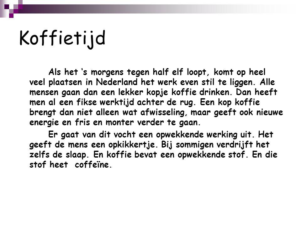Koffietijd Als het 's morgens tegen half elf loopt, komt op heel veel plaatsen in Nederland het werk even stil te liggen.