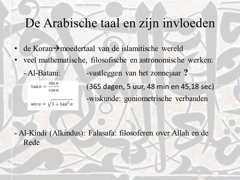 De Arabische taal en zijn invloeden de Koran  moedertaal van de islamitische wereld veel mathematische, filosofische en astronomische werken: - Al-Ba