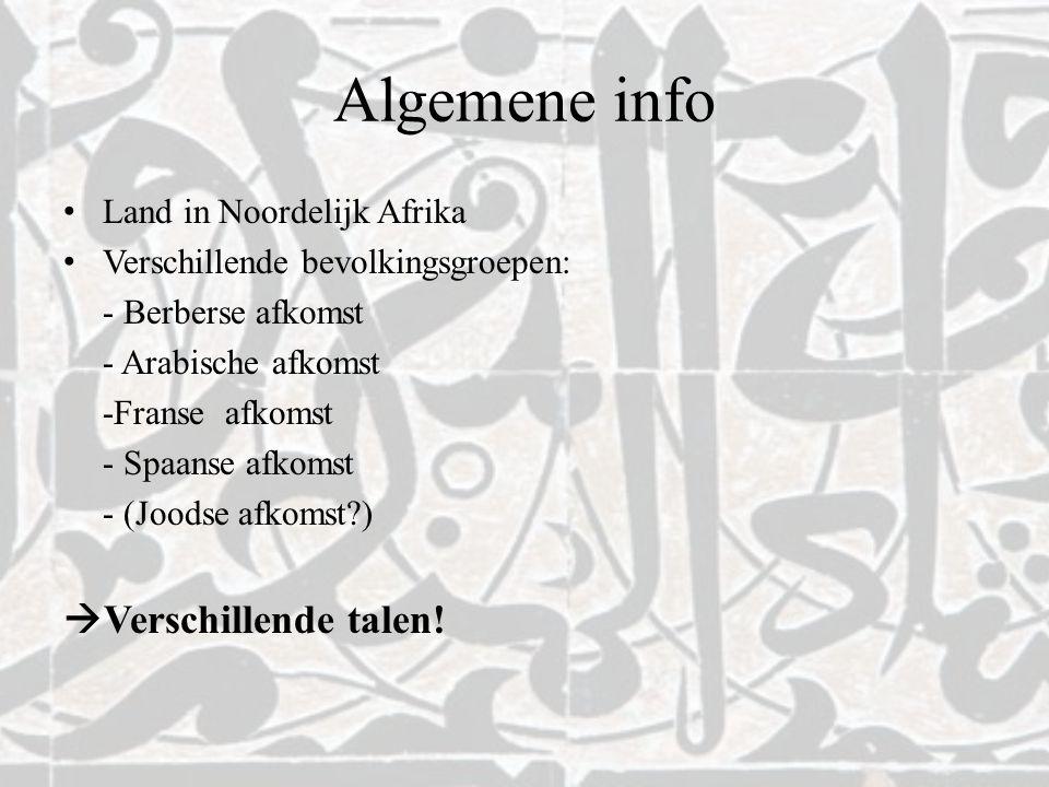 Soorten talen Officiële taal= Het Modern standaard Arabisch (M.S.A)  Scholen, TV- en radiozenders, formele toespraken, communicatie met Arabische buurlanden Dialecten= - het Marokkaans-Arabisch: Darija (Franse en Spaanse beïnvloeding) - het Berbers (30 à 40%) : oorspronkelijke taal ('barbari') Het Frans en het Spaans (1912-1956: protectoraat)