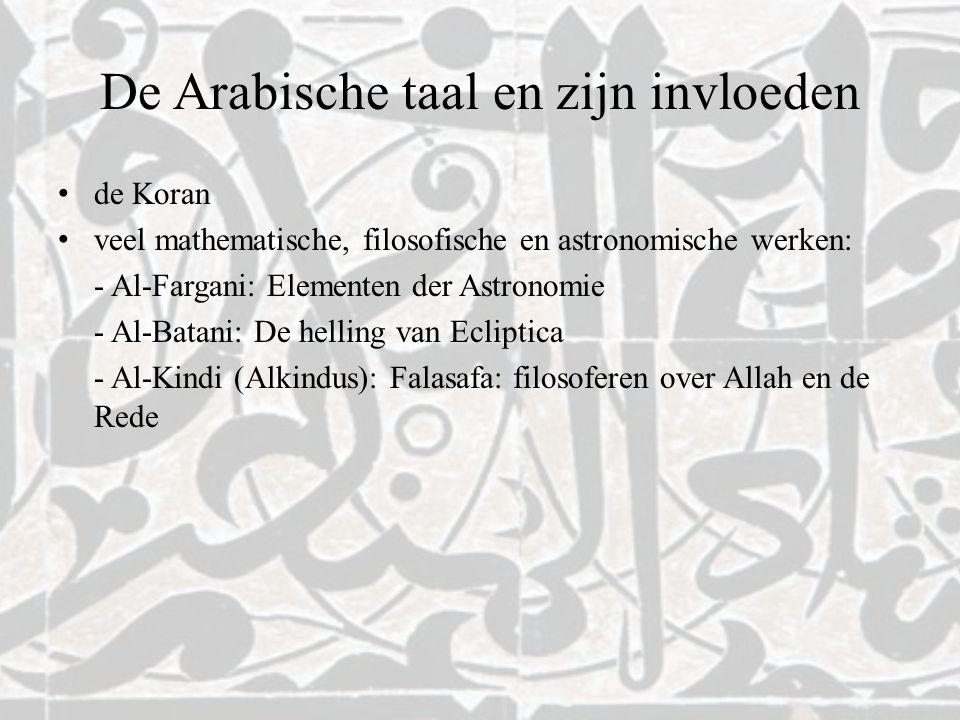 De Arabische taal en zijn invloeden de Koran veel mathematische, filosofische en astronomische werken: - Al-Fargani: Elementen der Astronomie - Al-Bat