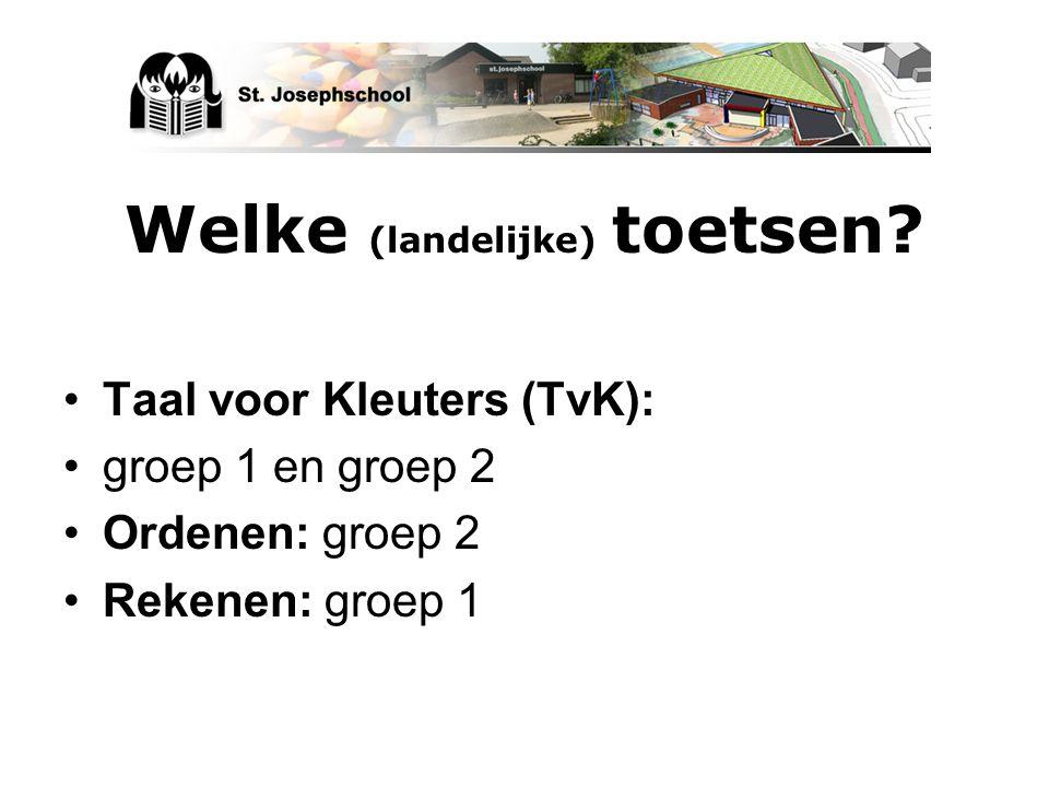 Welke (landelijke) toetsen? Taal voor Kleuters (TvK): groep 1 en groep 2 Ordenen: groep 2 Rekenen: groep 1