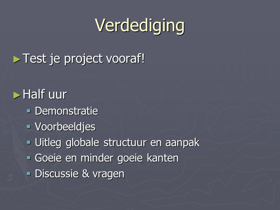 Verdediging ► Test je project vooraf.