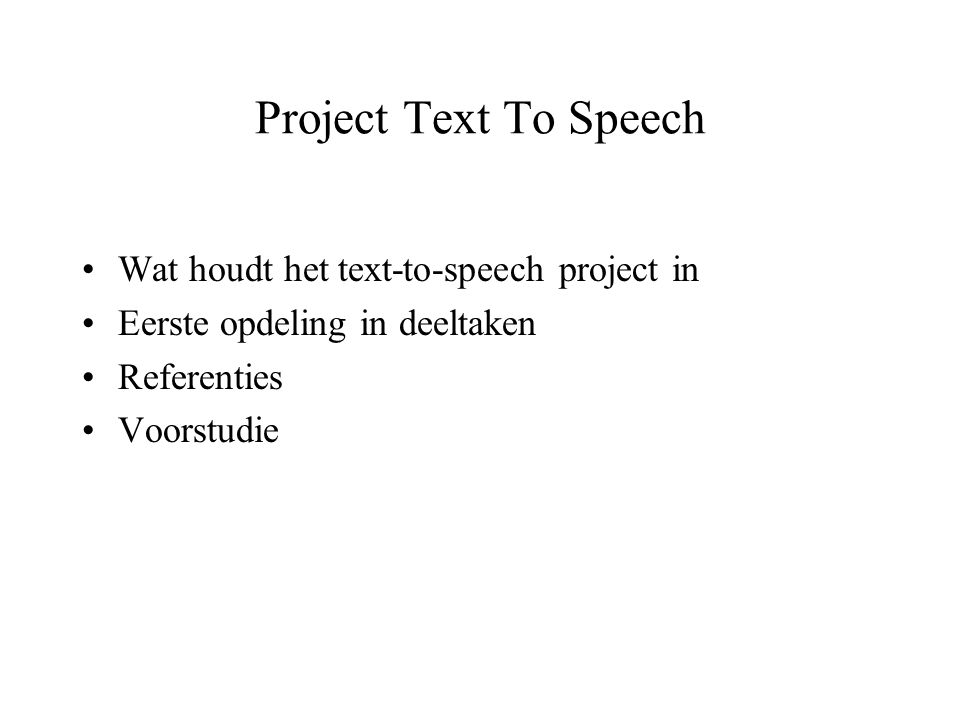 Project Text To Speech Wat houdt het text-to-speech project in Eerste opdeling in deeltaken Referenties Voorstudie