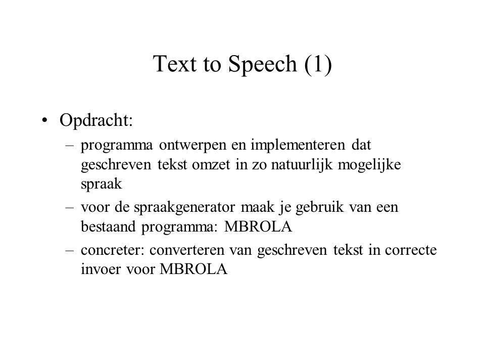 Text to Speech (1) Opdracht: –programma ontwerpen en implementeren dat geschreven tekst omzet in zo natuurlijk mogelijke spraak –voor de spraakgenerat