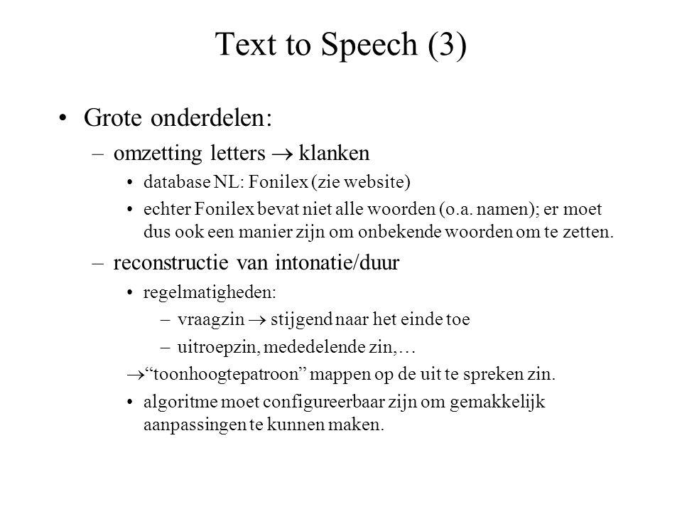 Text to Speech (3) Grote onderdelen: –omzetting letters  klanken database NL: Fonilex (zie website) echter Fonilex bevat niet alle woorden (o.a. name