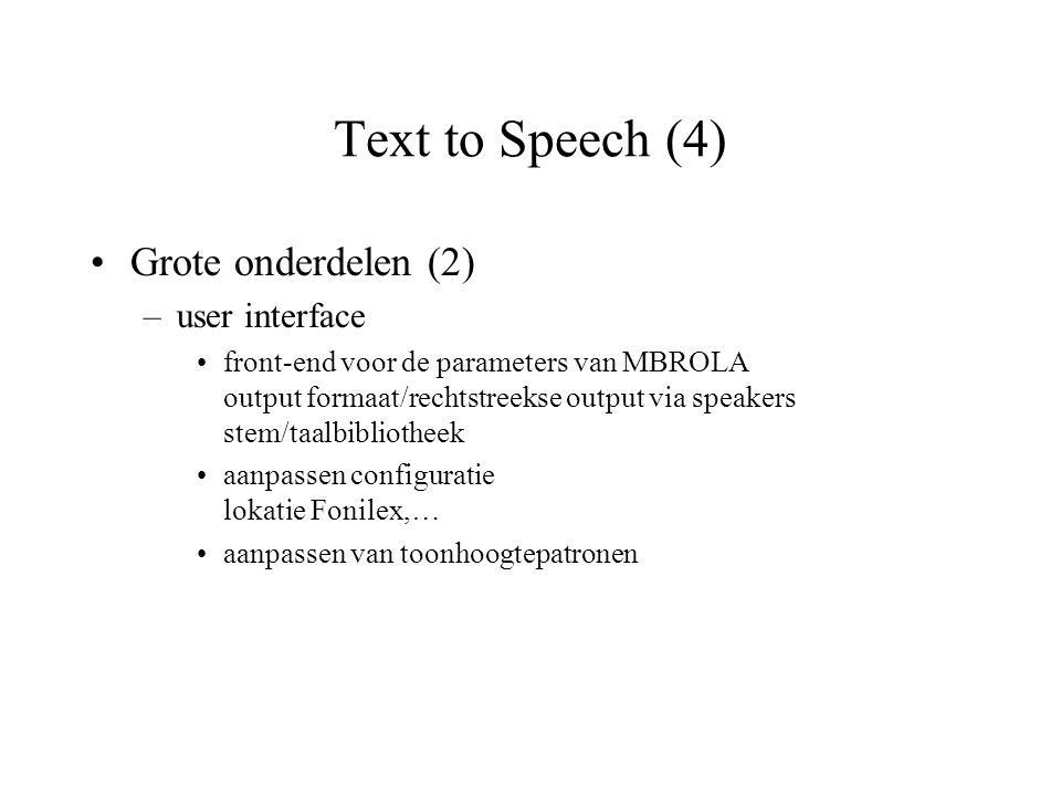Text to Speech (4) Grote onderdelen (2) –user interface front-end voor de parameters van MBROLA output formaat/rechtstreekse output via speakers stem/