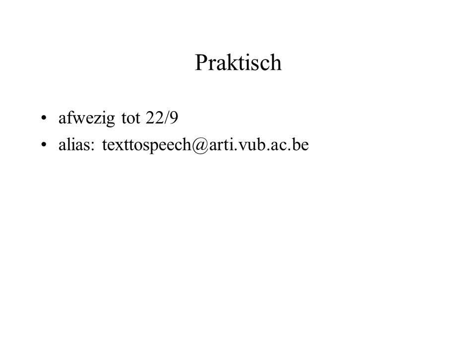 Praktisch afwezig tot 22/9 alias: texttospeech@arti.vub.ac.be