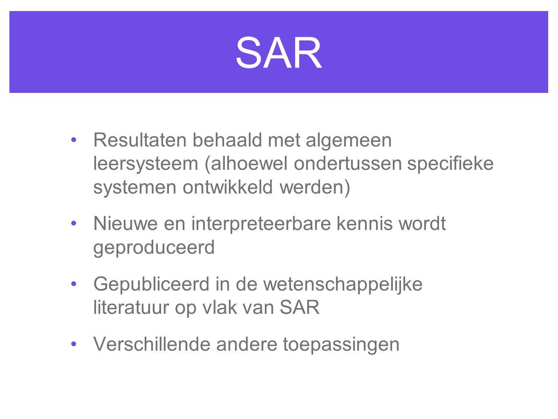 SAR Resultaten behaald met algemeen leersysteem (alhoewel ondertussen specifieke systemen ontwikkeld werden) Nieuwe en interpreteerbare kennis wordt geproduceerd Gepubliceerd in de wetenschappelijke literatuur op vlak van SAR Verschillende andere toepassingen