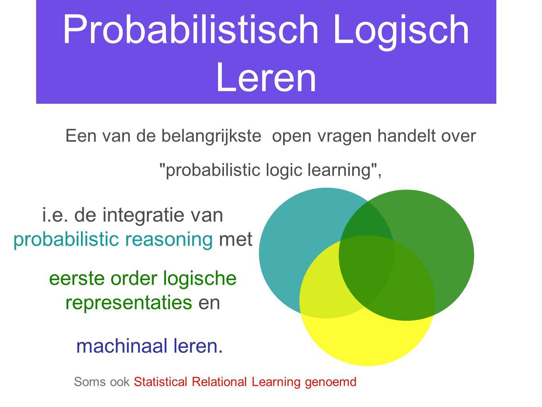 Probabilistisch Logisch Leren Een van de belangrijkste open vragen handelt over probabilistic logic learning , i.e.