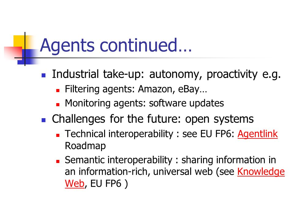Agents continued… Industrial take-up: autonomy, proactivity e.g.