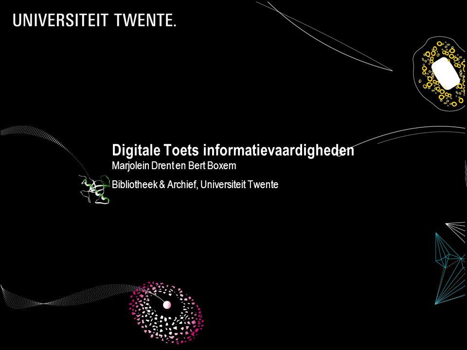 presentatie UKB 18-2-2010 Digitale Toets informatievaardigheden Marjolein Drent en Bert Boxem Bibliotheek & Archief, Universiteit Twente