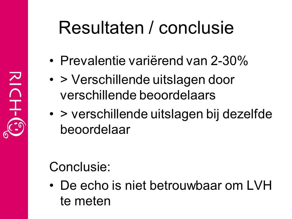 Resultaten / conclusie Prevalentie variërend van 2-30% > Verschillende uitslagen door verschillende beoordelaars > verschillende uitslagen bij dezelfde beoordelaar Conclusie: De echo is niet betrouwbaar om LVH te meten
