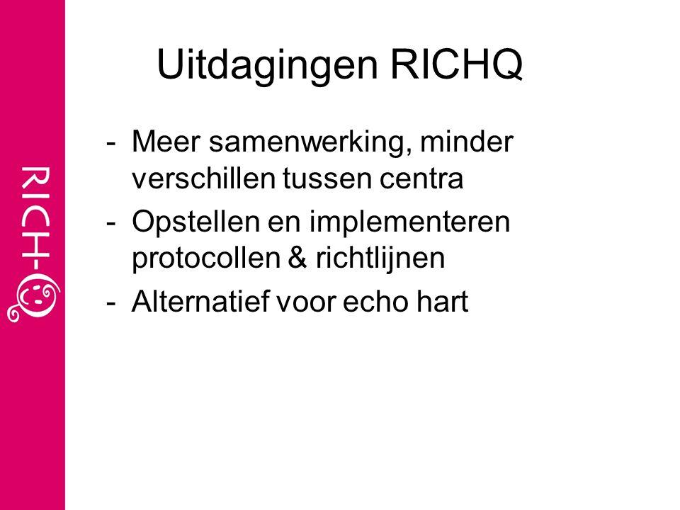 Uitdagingen RICHQ -Meer samenwerking, minder verschillen tussen centra -Opstellen en implementeren protocollen & richtlijnen -Alternatief voor echo hart