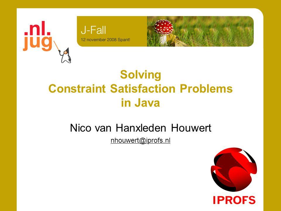Solving Constraint Satisfaction Problems in Java Nico van Hanxleden Houwert nhouwert@iprofs.nl