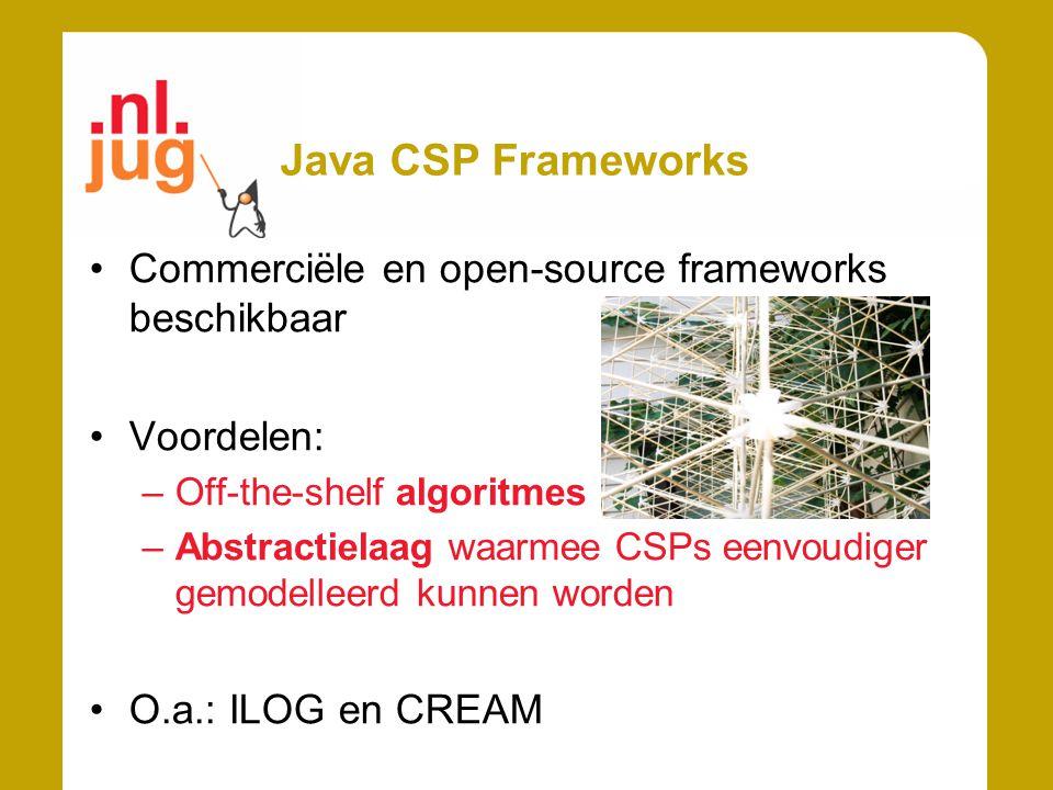 Java CSP Frameworks Commerciële en open-source frameworks beschikbaar Voordelen: –Off-the-shelf algoritmes –Abstractielaag waarmee CSPs eenvoudiger ge