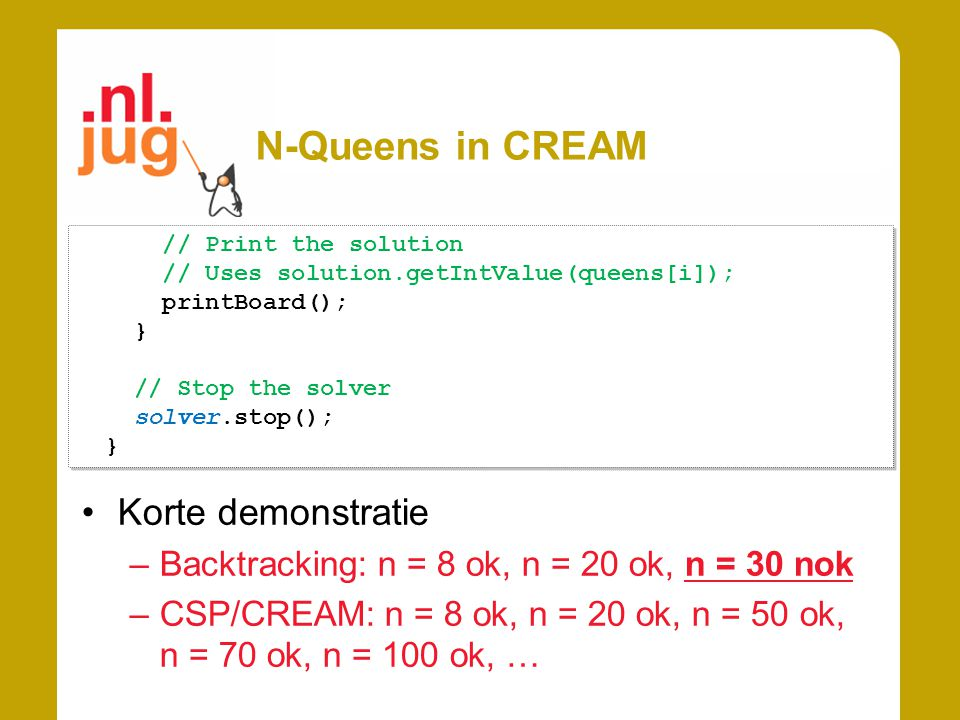 N-Queens in CREAM // Print the solution // Uses solution.getIntValue(queens[i]); printBoard(); } // Stop the solver solver.stop(); } // Print the solu