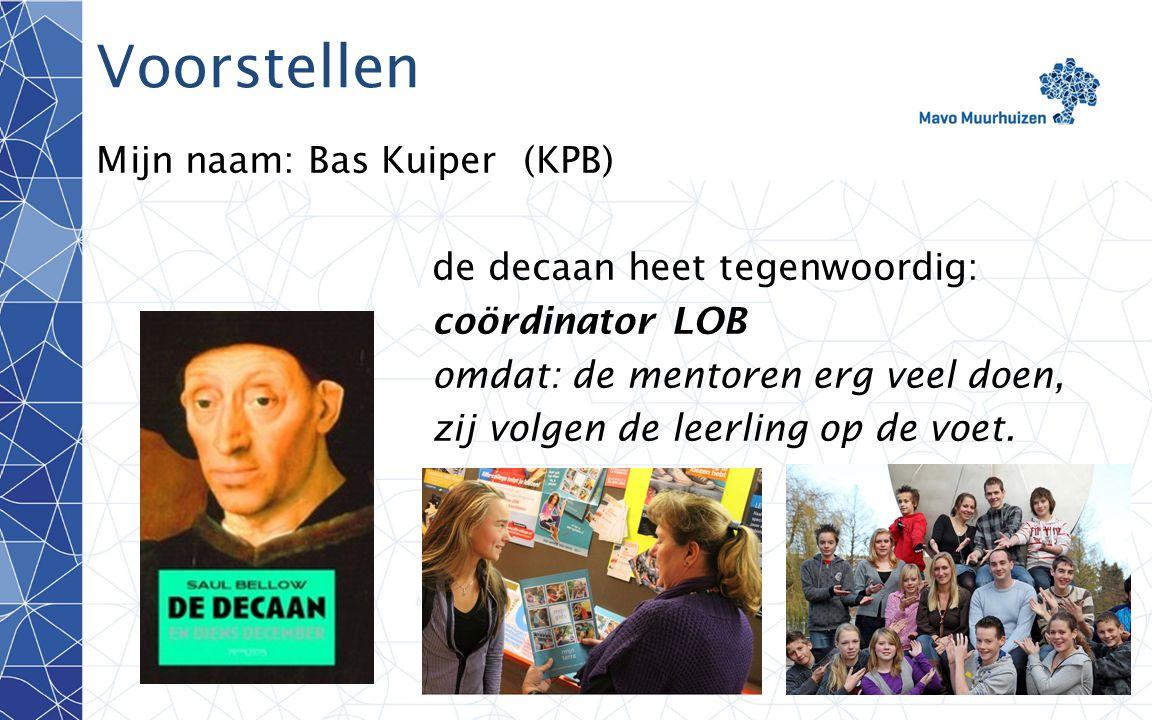 disclaimer1 Voorstellen Mijn naam: Bas Kuiper (KPB) de decaan heet tegenwoordig: coördinator LOB omdat: de mentoren erg veel doen, zij volgen de leerl