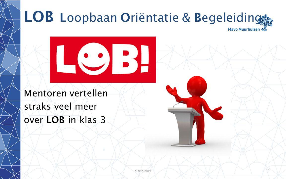 disclaimer2 LOB Loopbaan Oriëntatie & Begeleiding Mentoren vertellen straks veel meer over LOB in klas 3