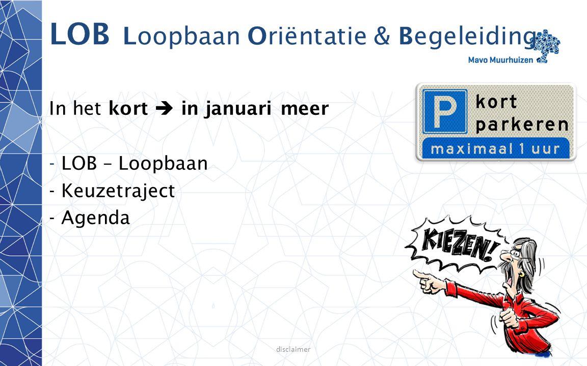disclaimer3 LOB Loopbaan Oriëntatie & Begeleiding In het kort  in januari meer - LOB – Loopbaan - Keuzetraject - Agenda