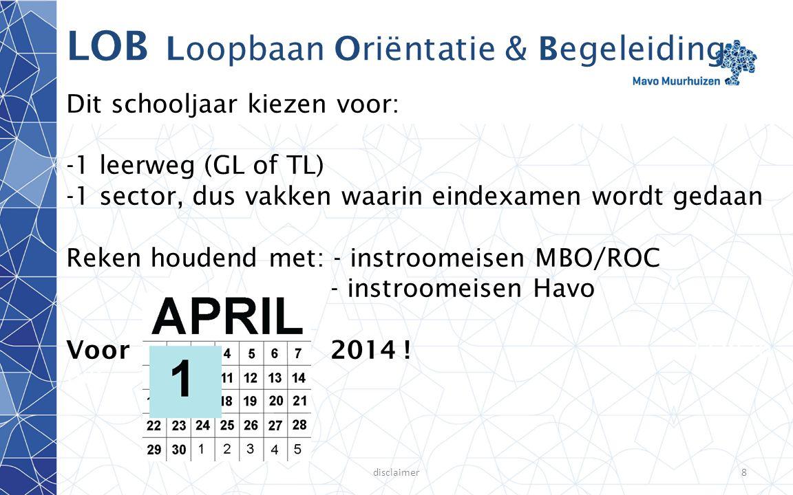 disclaimer8 LOB Loopbaan Oriëntatie & Begeleiding Dit schooljaar kiezen voor: -1 leerweg (GL of TL) -1 sector, dus vakken waarin eindexamen wordt geda