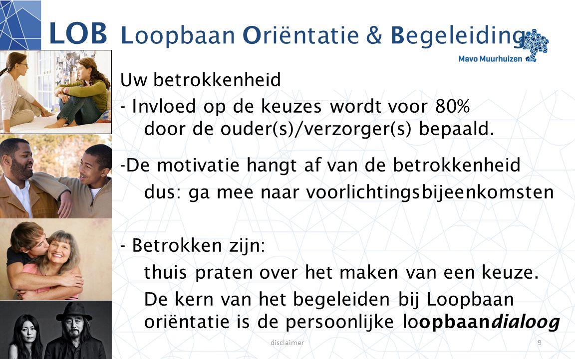 disclaimer9 LOB Loopbaan Oriëntatie & Begeleiding Uw betrokkenheid - Invloed op de keuzes wordt voor 80% door de ouder(s)/verzorger(s) bepaald. -De mo
