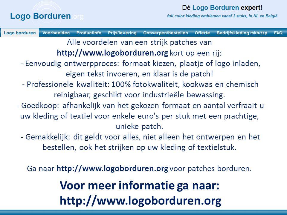 Voor meer informatie ga naar: http://www.logoborduren.org Alle voordelen van een strijk patches van http://www.logoborduren.org kort op een rij: - Eenvoudig ontwerpproces: formaat kiezen, plaatje of logo inladen, eigen tekst invoeren, en klaar is de patch.