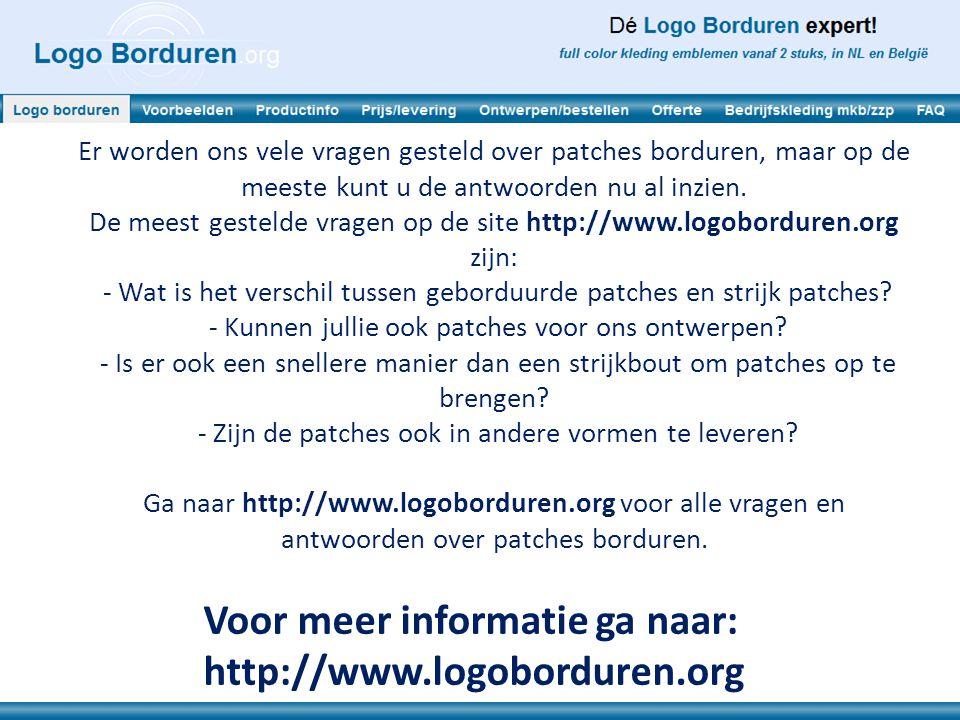 Voor meer informatie ga naar: http://www.logoborduren.org Er worden ons vele vragen gesteld over patches borduren, maar op de meeste kunt u de antwoorden nu al inzien.