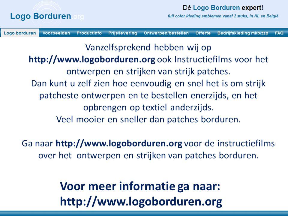 Voor meer informatie ga naar: http://www.logoborduren.org Vanzelfsprekend hebben wij op http://www.logoborduren.org ook Instructiefilms voor het ontwerpen en strijken van strijk patches.