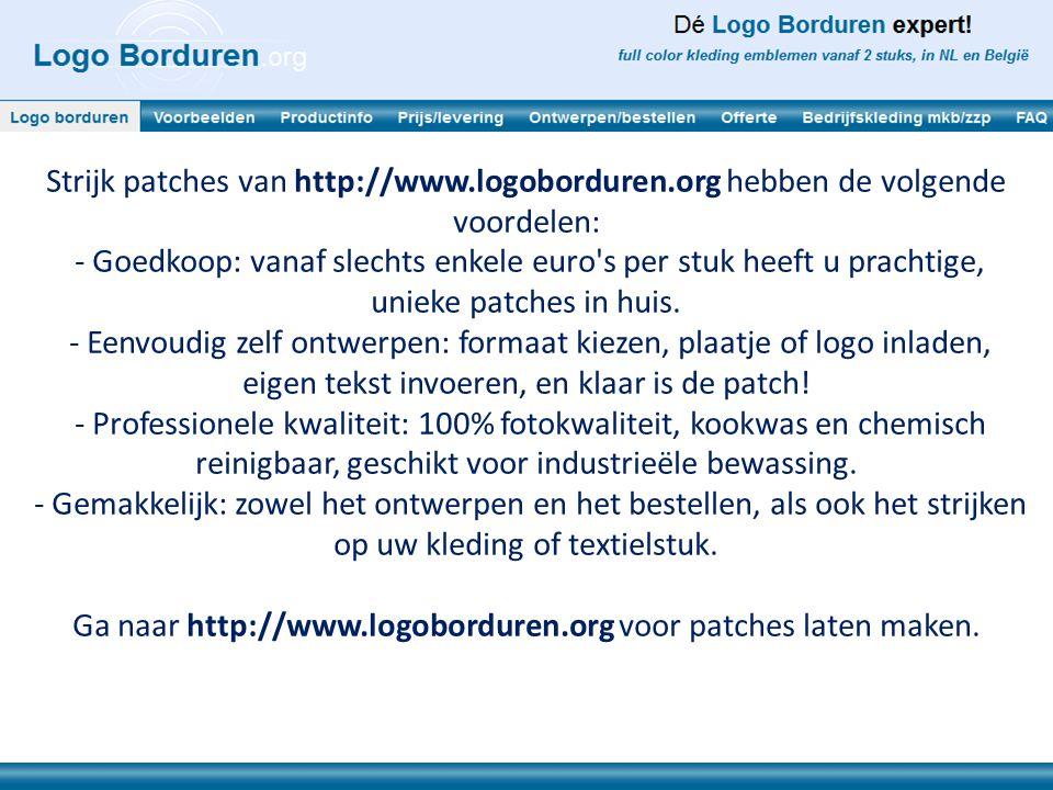 Strijk patches van http://www.logoborduren.org hebben de volgende voordelen: - Goedkoop: vanaf slechts enkele euro's per stuk heeft u prachtige, uniek