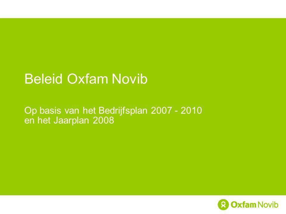 Beleid Oxfam Novib Op basis van het Bedrijfsplan 2007 - 2010 en het Jaarplan 2008