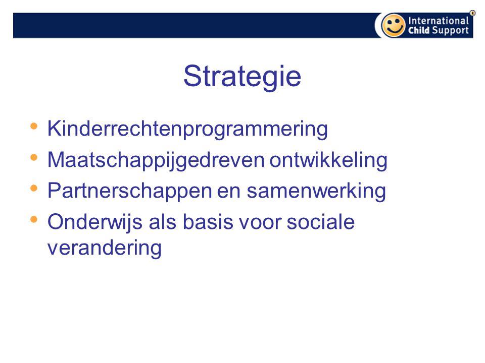 Strategie Kinderrechtenprogrammering Maatschappijgedreven ontwikkeling Partnerschappen en samenwerking Onderwijs als basis voor sociale verandering