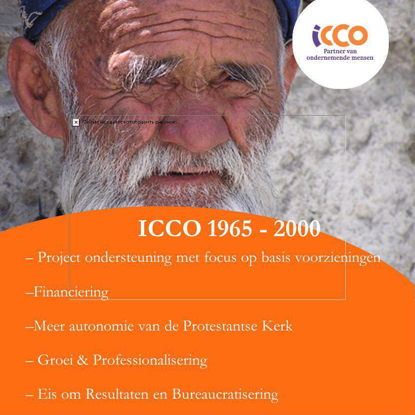 ICCO 1965 - 2000 – Project ondersteuning met focus op basis voorzieningen –Financiering –Meer autonomie van de Protestantse Kerk – Groei & Professionalisering – Eis om Resultaten en Bureaucratisering