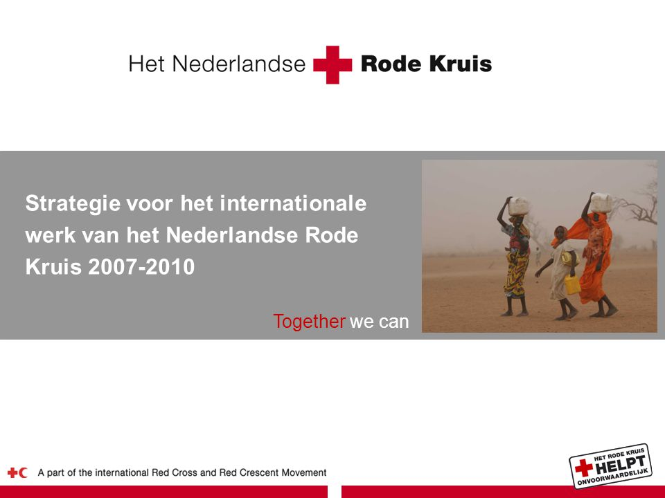 The Netherlands Red Cross in 2010 Together we can │ strengthen capacities 3 Strengthening the NLRC  Funding and support Increase the impact and effectiveness of interventions  Personnel  Monitoring and evaluation