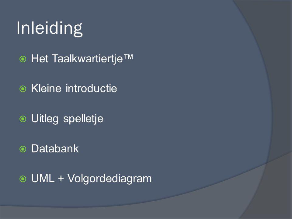 Inleiding  Het Taalkwartiertje™  Kleine introductie  Uitleg spelletje  Databank  UML + Volgordediagram