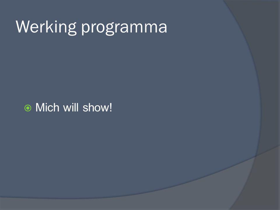 Werking programma  Mich will show!