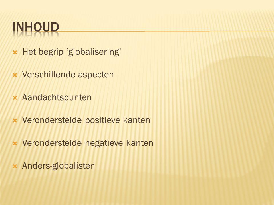  Het begrip 'globalisering'  Verschillende aspecten  Aandachtspunten  Veronderstelde positieve kanten  Veronderstelde negatieve kanten  Anders-g