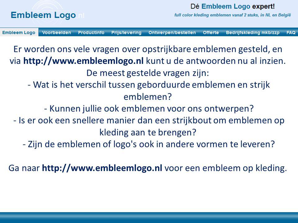 Er worden ons vele vragen over opstrijkbare emblemen gesteld, en via http://www.embleemlogo.nl kunt u de antwoorden nu al inzien.