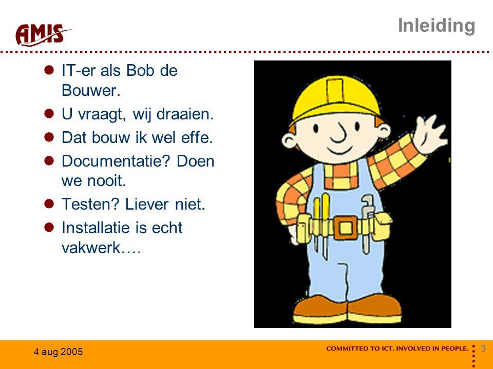 3 4 aug 2005 Inleiding IT-er als Bob de Bouwer. U vraagt, wij draaien.