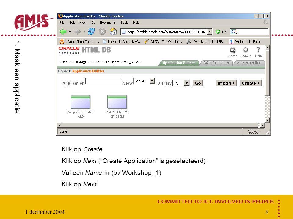 1 december 20043 Klik op Create Klik op Next ( Create Application is geselecteerd) Vul een Name in (bv Workshop_1) Klik op Next 1.