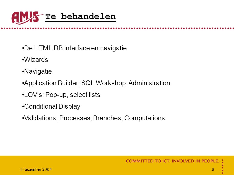 1 december 20058 Te behandelen De HTML DB interface en navigatie Wizards Navigatie Application Builder, SQL Workshop, Administration LOV's: Pop-up, se