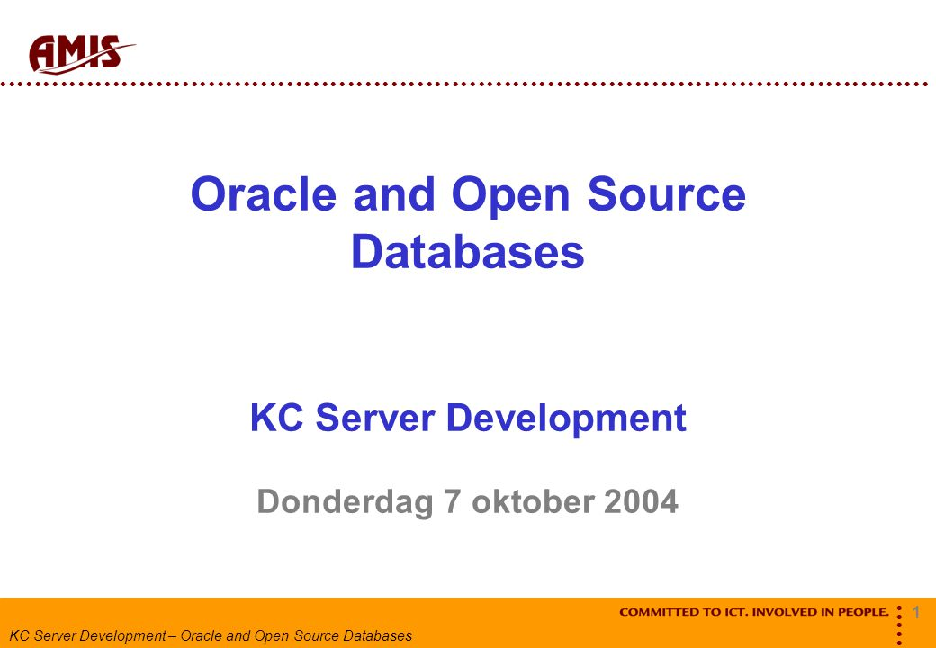 1 KC Server Development – Oracle and Open Source Databases Oracle and Open Source Databases KC Server Development Donderdag 7 oktober 2004