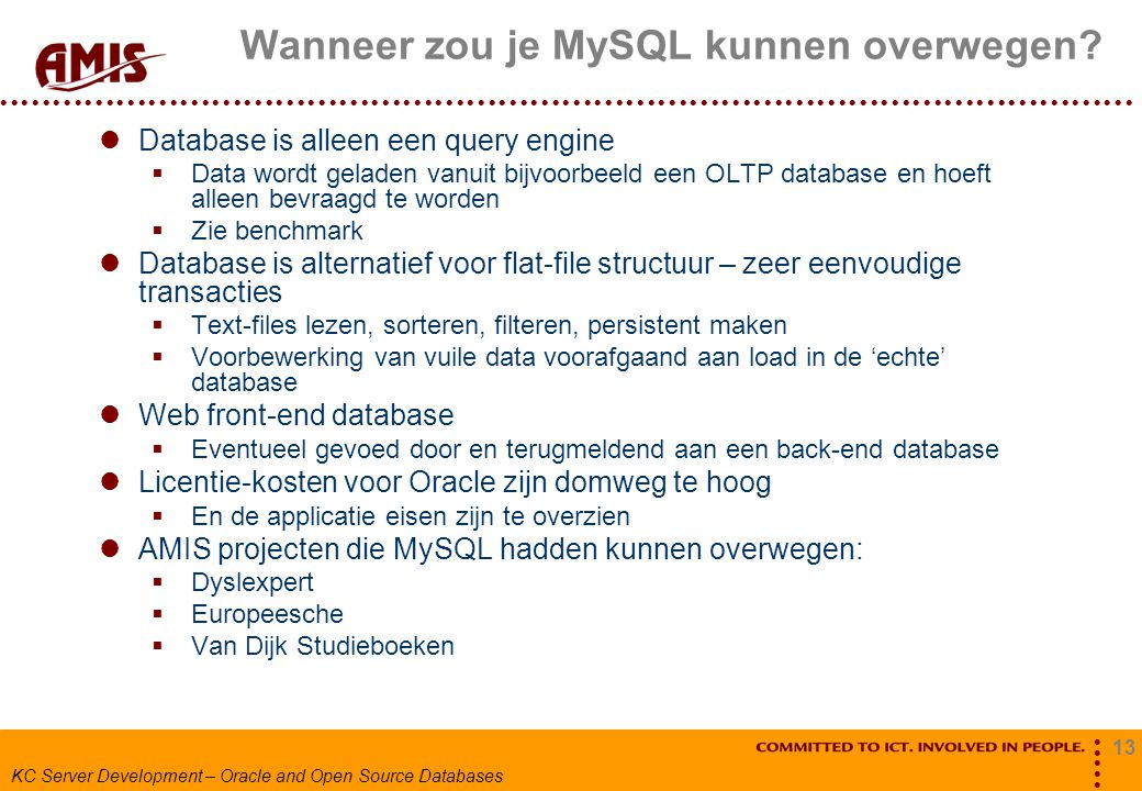 13 KC Server Development – Oracle and Open Source Databases Wanneer zou je MySQL kunnen overwegen.