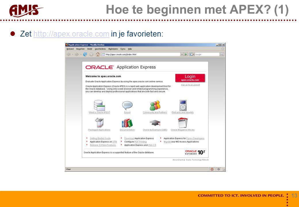 13 Hoe te beginnen met APEX (1) Zet http://apex.oracle.com in je favorieten:http://apex.oracle.com