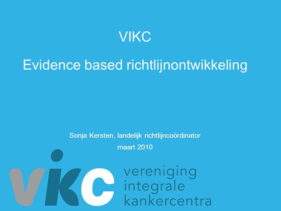 VIKC Evidence based richtlijnontwikkeling De VIKC als organisatie Het doel van richtlijnen Evidence based richtlijnontwikkeling Betrokken partijen Zeven fases van richtlijnontwikkeling Uitdagingen